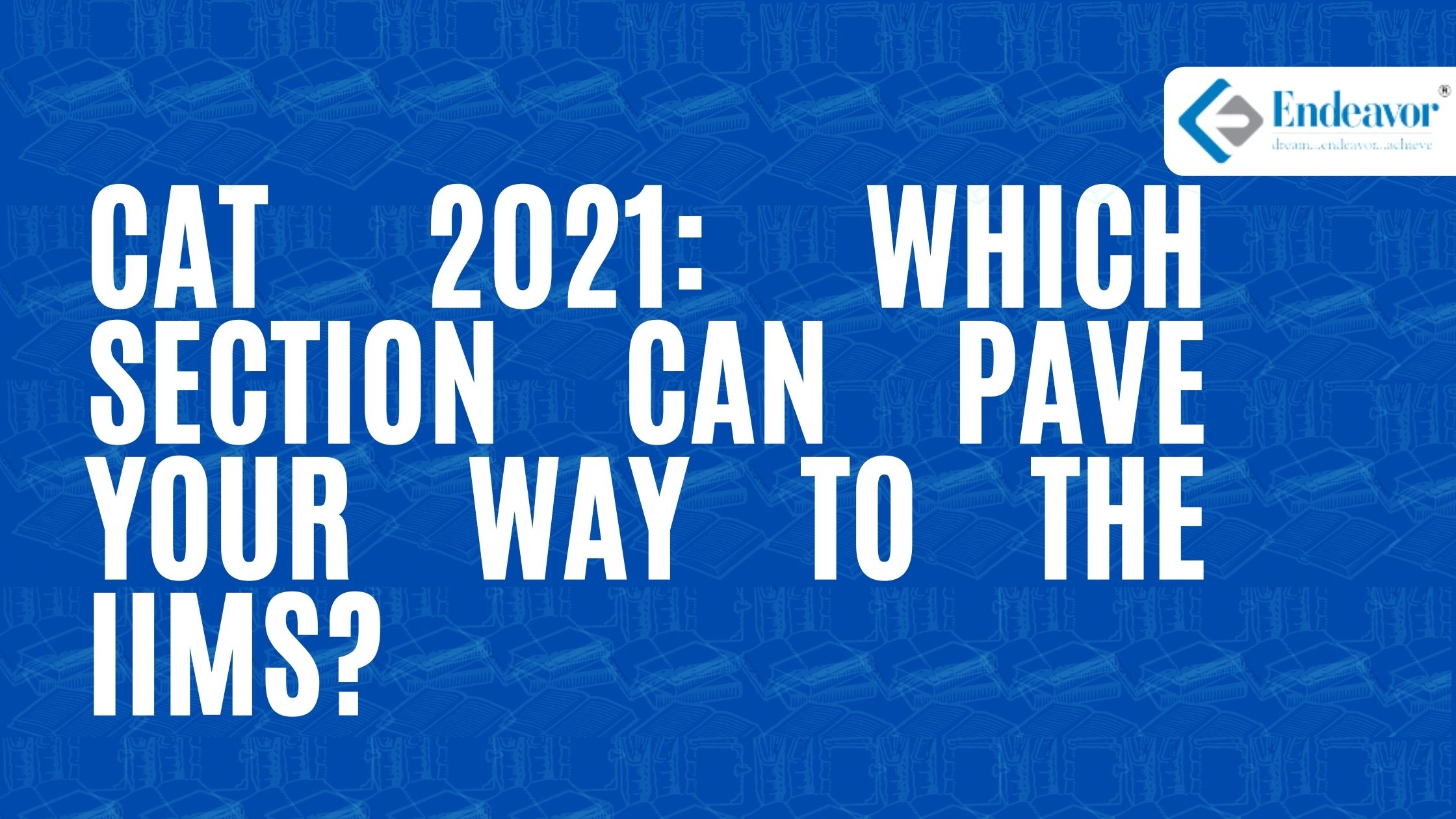 CAT 2021 Which Section can Pave Your to The IIMs