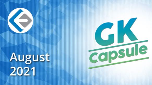 GK capsule-monthly current affairs-August 2021