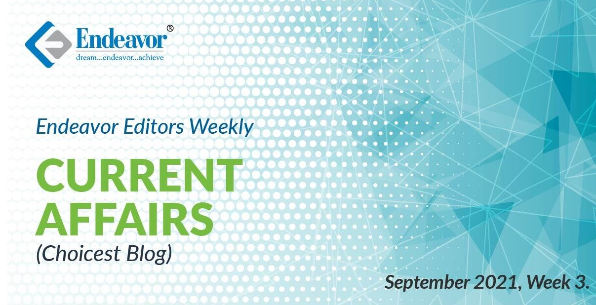 Endeavor Careers Choicest Blogs: Weekly Current Affairs: September 2021, Week 03